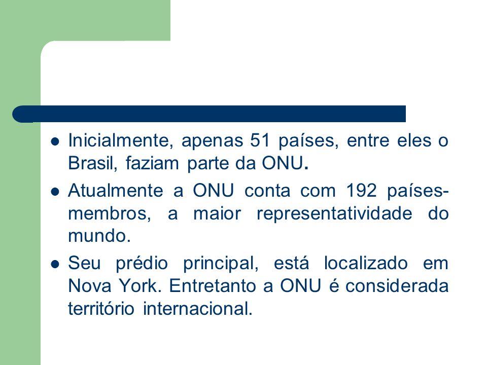 Inicialmente, apenas 51 países, entre eles o Brasil, faziam parte da ONU.