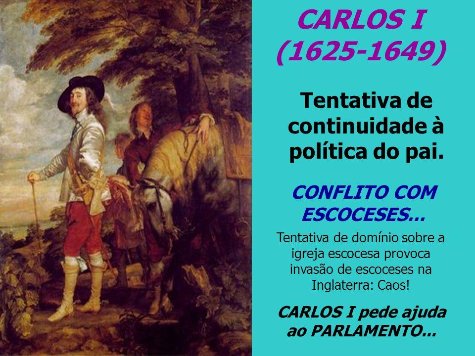 CARLOS I (1625-1649) Tentativa de continuidade à política do pai.