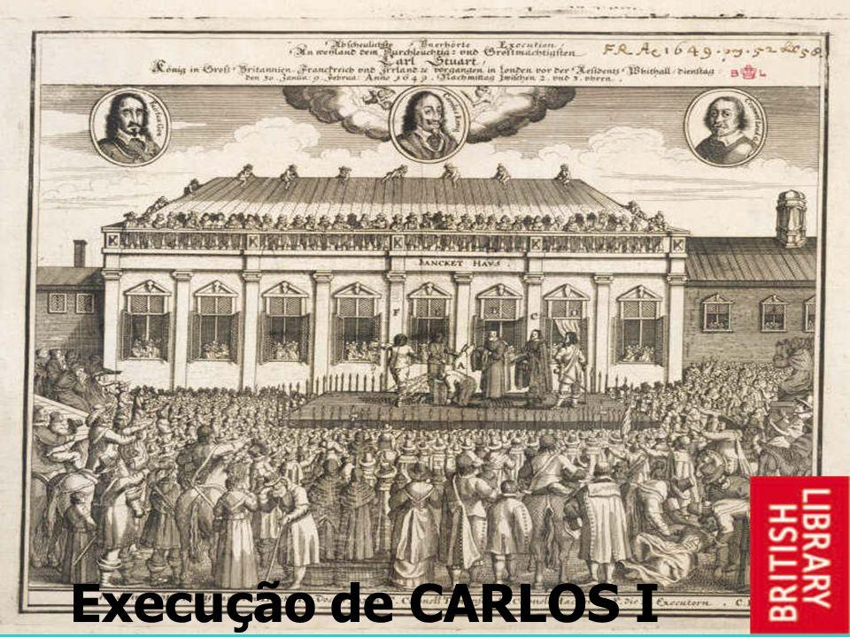 Execução de CARLOS I Uma Inglaterra de radicais revolucionários -