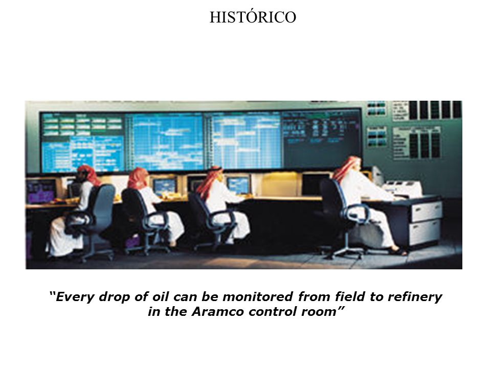 HISTÓRICO Every drop of oil can be monitored from field to refinery in the Aramco control room