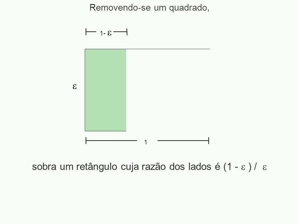 sobra um retângulo cuja razão dos lados é (1 -  ) / 