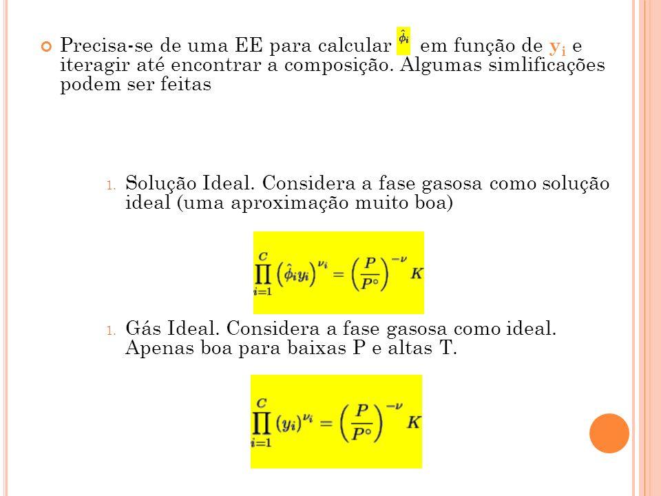 Precisa-se de uma EE para calcular em função de yi e iteragir até encontrar a composição. Algumas simlificações podem ser feitas