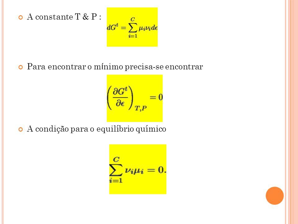 A constante T & P : Para encontrar o mínimo precisa-se encontrar.