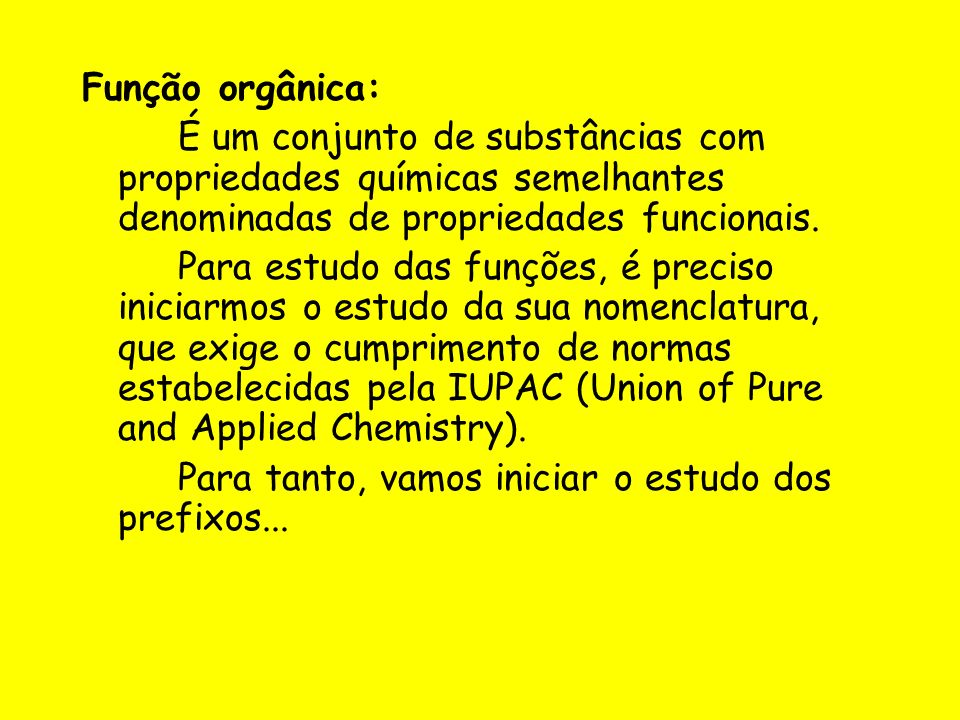 Função orgânica: É um conjunto de substâncias com propriedades químicas semelhantes denominadas de propriedades funcionais.