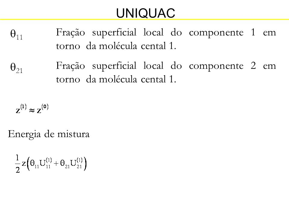 UNIQUAC 11. Fração superficial local do componente 1 em torno da molécula cental 1. 21.