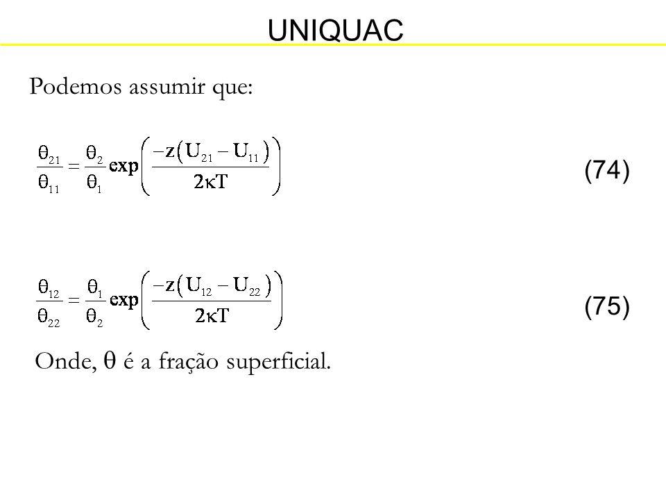 UNIQUAC Podemos assumir que: (74) (75) Onde,  é a fração superficial.