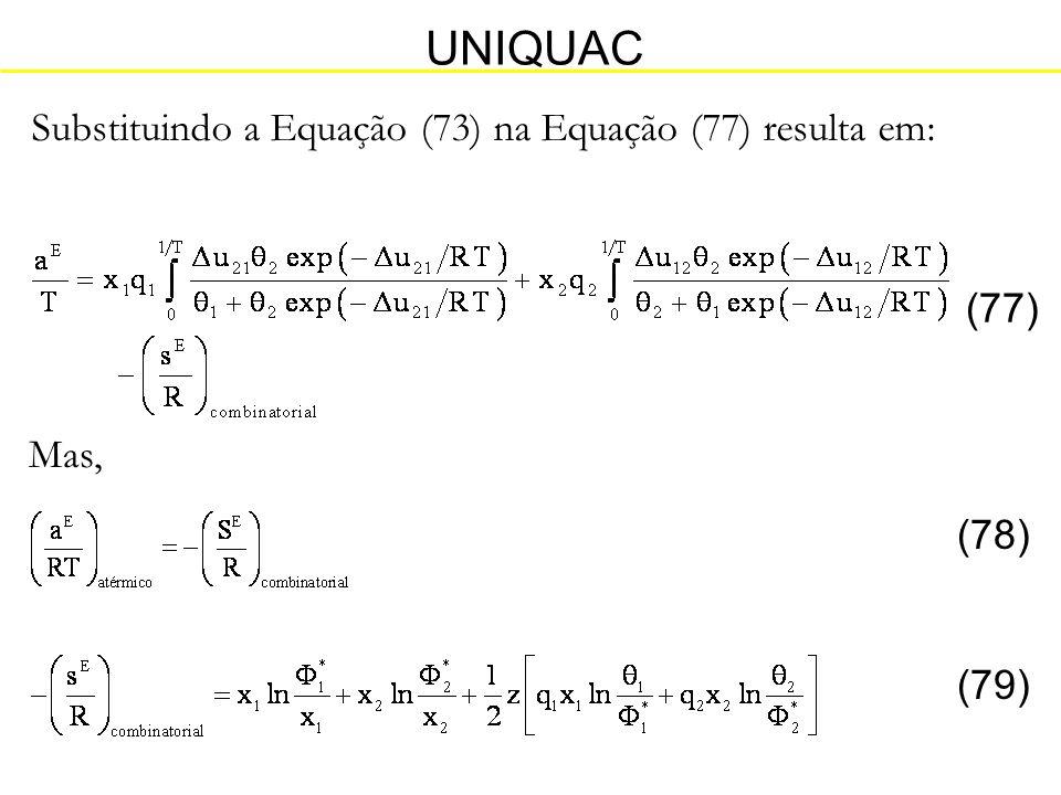 UNIQUAC Substituindo a Equação (73) na Equação (77) resulta em: (77)