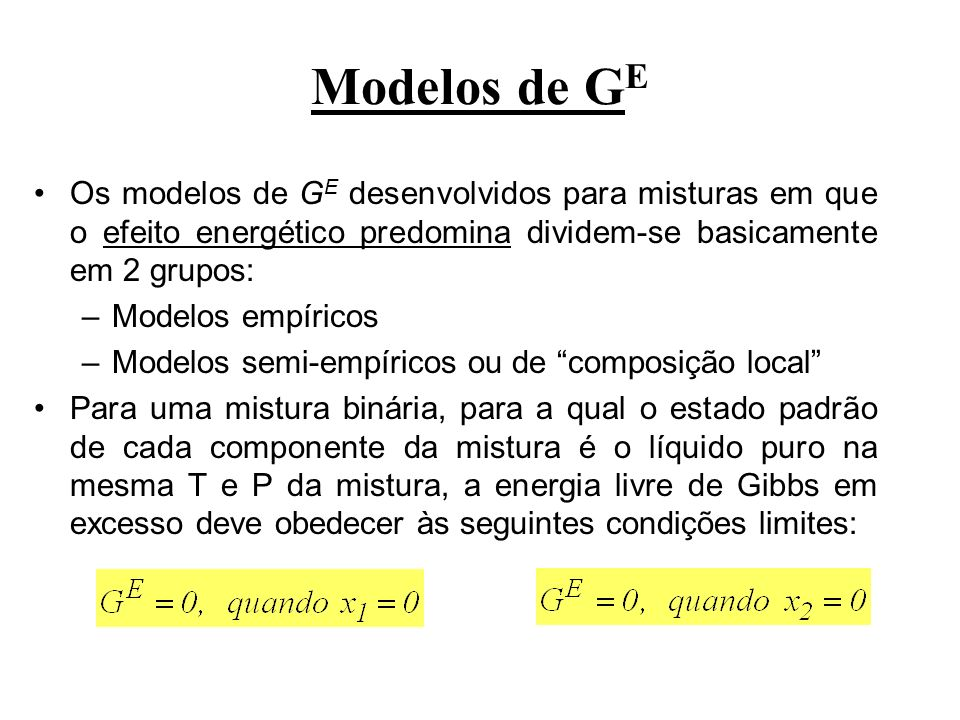 Modelos de GE Os modelos de GE desenvolvidos para misturas em que o efeito energético predomina dividem-se basicamente em 2 grupos: