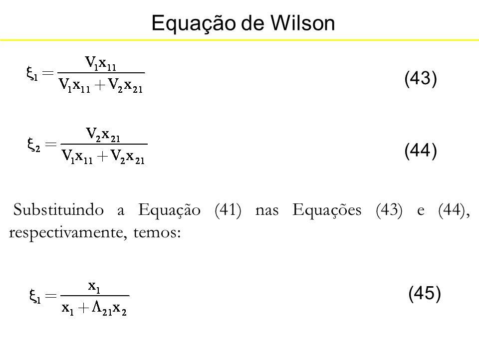 Equação de Wilson (43) (44) Substituindo a Equação (41) nas Equações (43) e (44), respectivamente, temos: