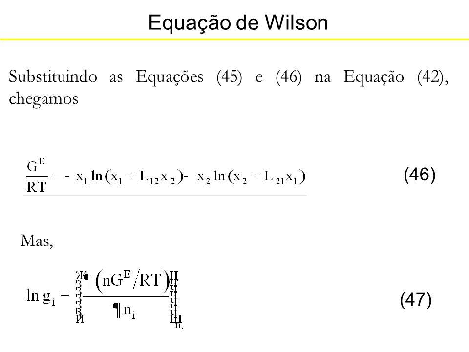 Equação de Wilson Substituindo as Equações (45) e (46) na Equação (42), chegamos (46) Mas, (47)
