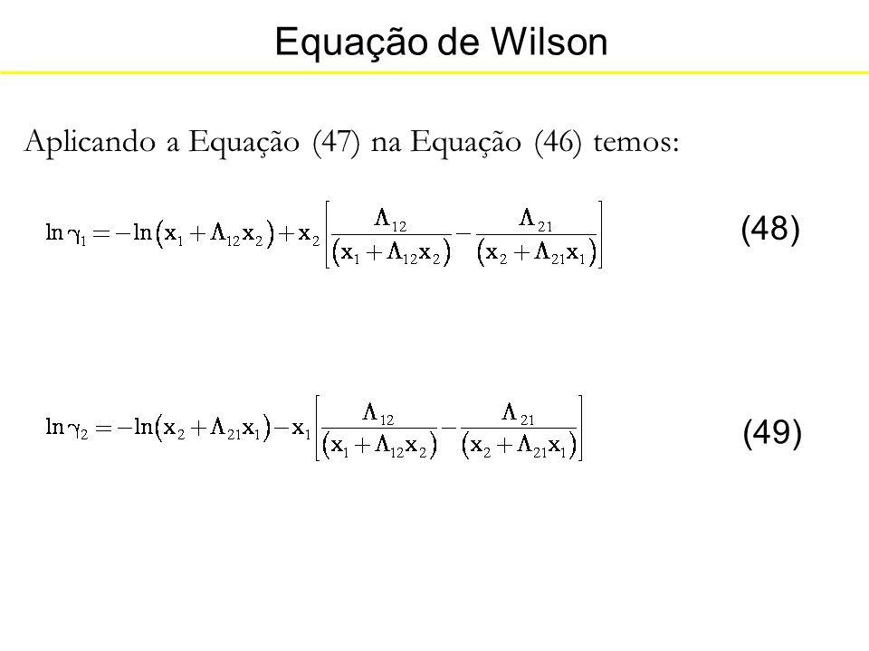 Equação de Wilson Aplicando a Equação (47) na Equação (46) temos: (48)