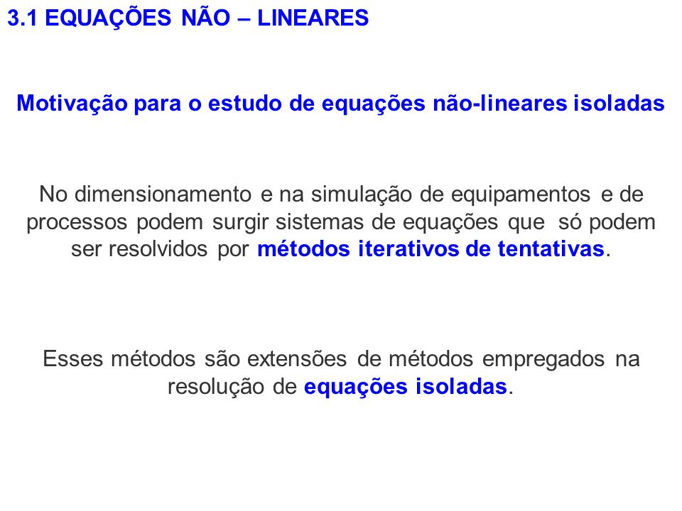 Motivação para o estudo de equações não-lineares isoladas