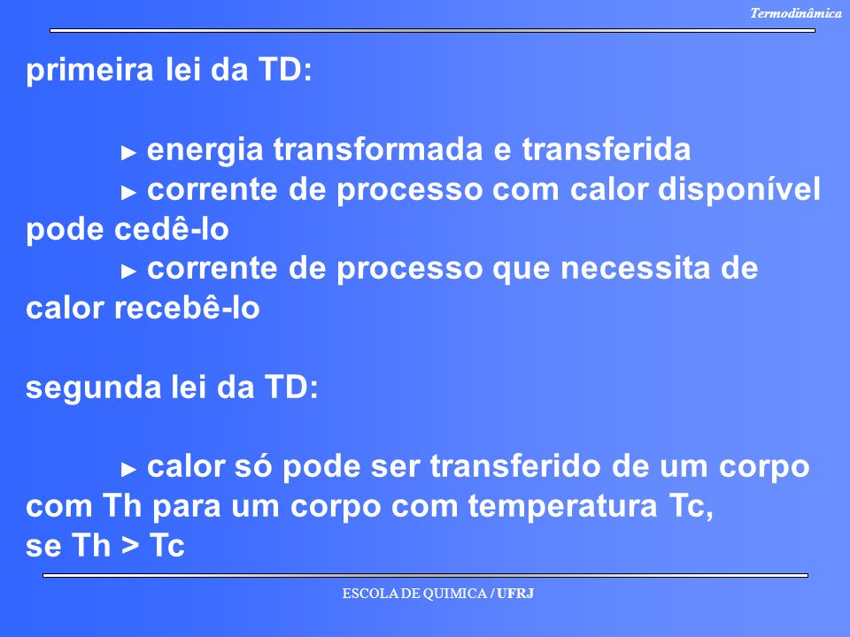 primeira lei da TD: ► energia transformada e transferida. ► corrente de processo com calor disponível pode cedê-lo.