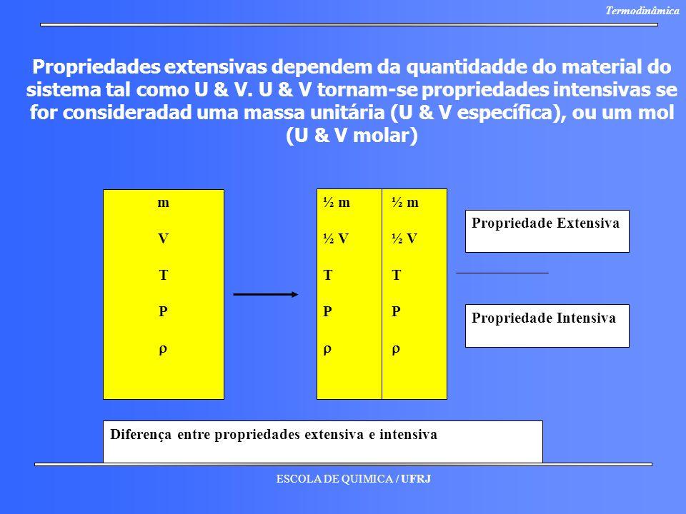 Propriedades extensivas dependem da quantidadde do material do sistema tal como U & V. U & V tornam-se propriedades intensivas se for consideradad uma massa unitária (U & V específica), ou um mol (U & V molar)