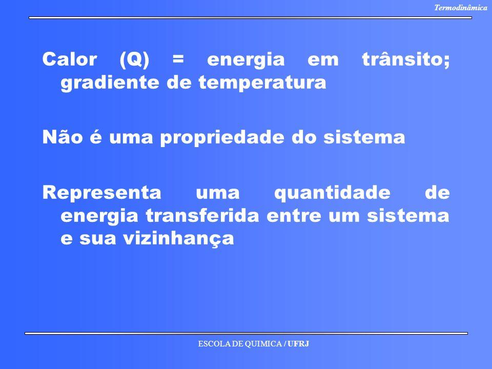 Calor (Q) = energia em trânsito; gradiente de temperatura