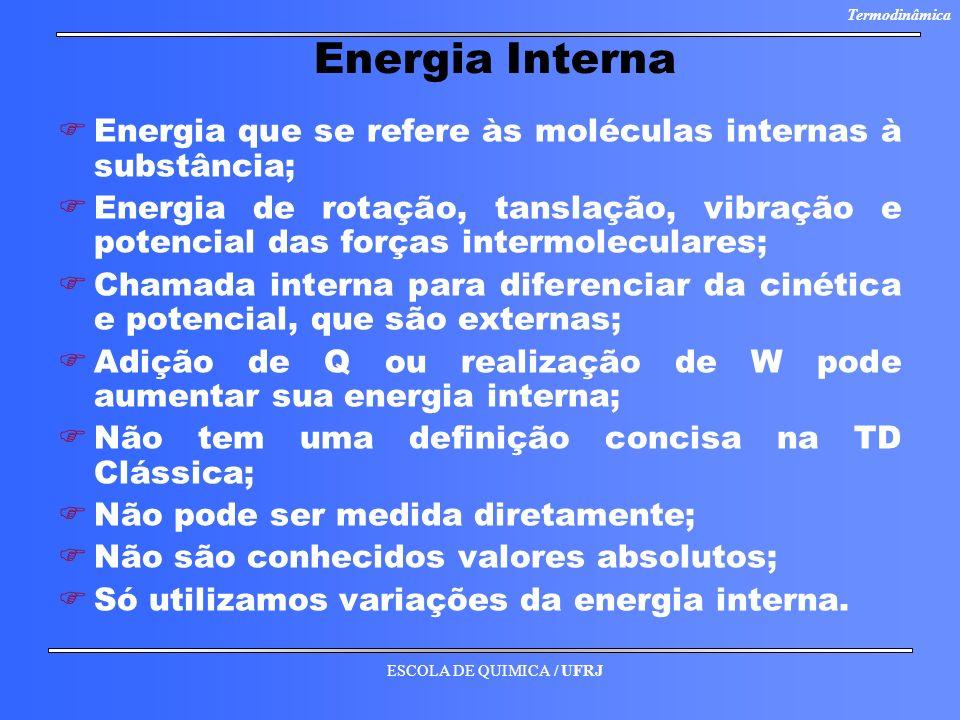 Energia Interna Energia que se refere às moléculas internas à substância;
