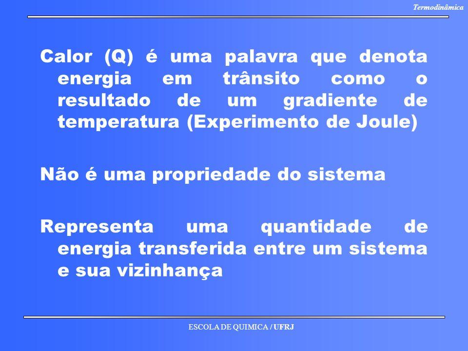 Calor (Q) é uma palavra que denota energia em trânsito como o resultado de um gradiente de temperatura (Experimento de Joule)