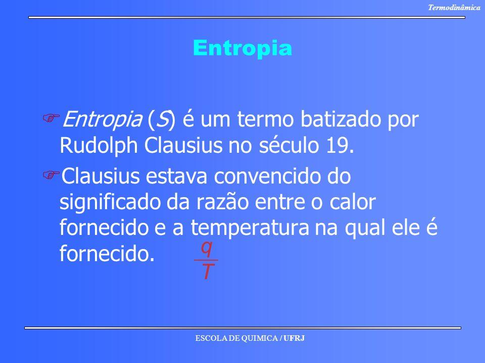 Entropia Entropia (S) é um termo batizado por Rudolph Clausius no século 19.