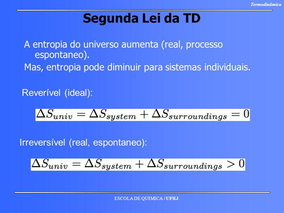 Segunda Lei da TD A entropia do universo aumenta (real, processo espontaneo). Mas, entropia pode diminuir para sistemas individuais.