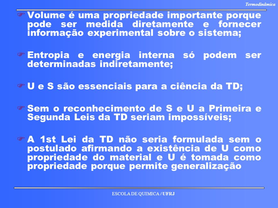 Volume é uma propriedade importante porque pode ser medida diretamente e fornecer informação experimental sobre o sistema;