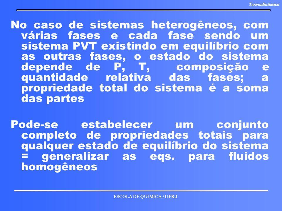 No caso de sistemas heterogêneos, com várias fases e cada fase sendo um sistema PVT existindo em equilíbrio com as outras fases, o estado do sistema depende de P, T, composição e quantidade relativa das fases; a propriedade total do sistema é a soma das partes
