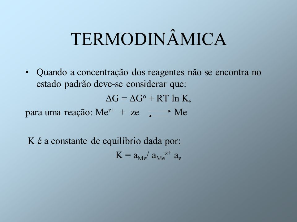 TERMODINÂMICA Quando a concentração dos reagentes não se encontra no estado padrão deve-se considerar que: