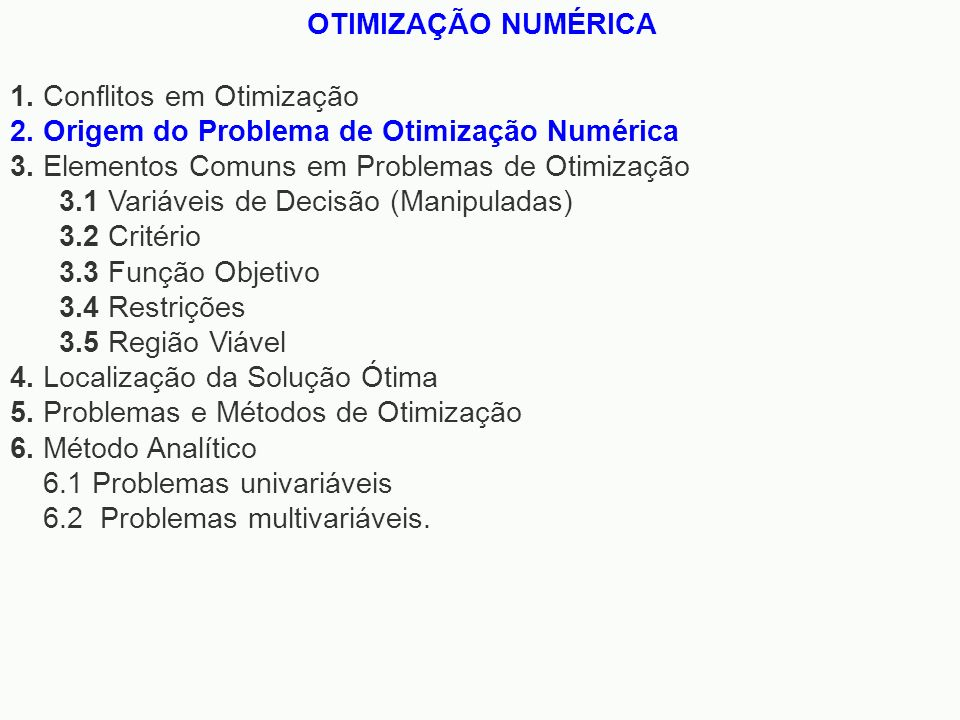 OTIMIZAÇÃO NUMÉRICA 1. Conflitos em Otimização. 2. Origem do Problema de Otimização Numérica. 3. Elementos Comuns em Problemas de Otimização.