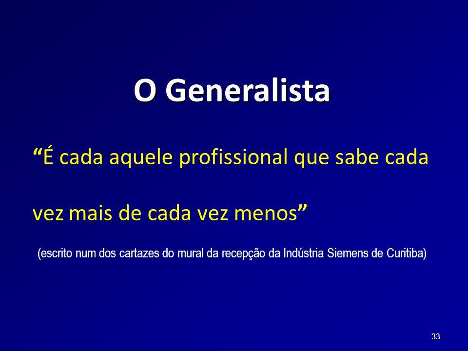 O Generalista É cada aquele profissional que sabe cada vez mais de cada vez menos