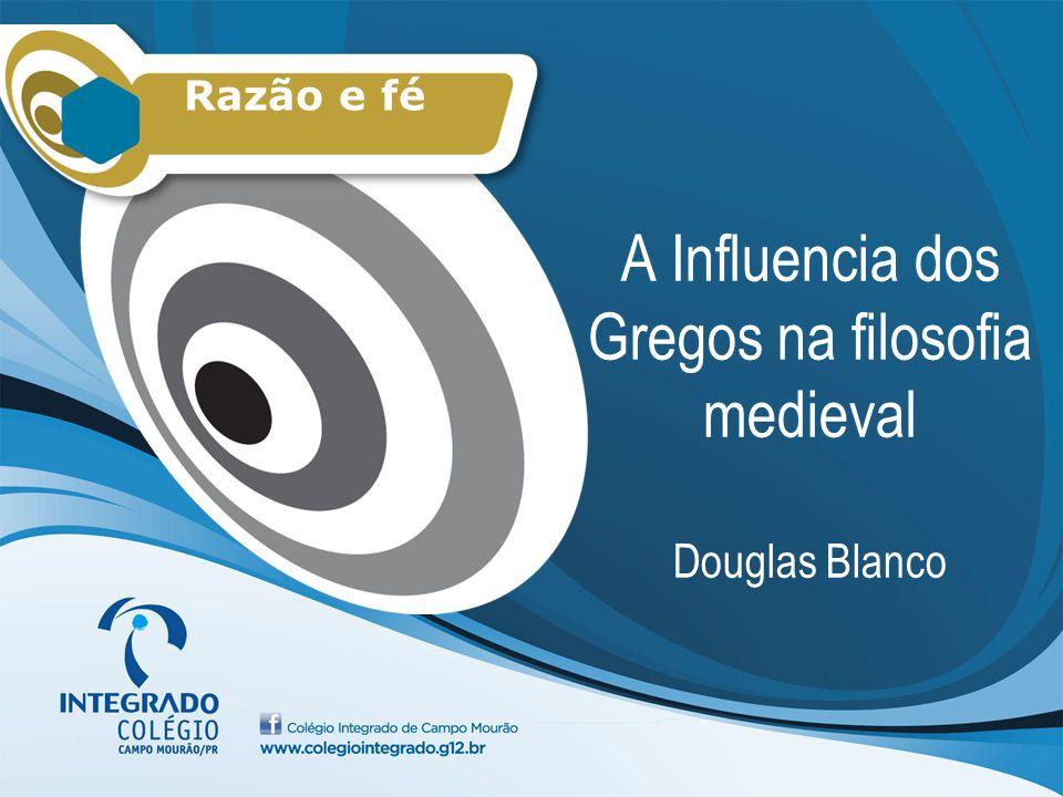A Influencia dos Gregos na filosofia medieval Douglas Blanco