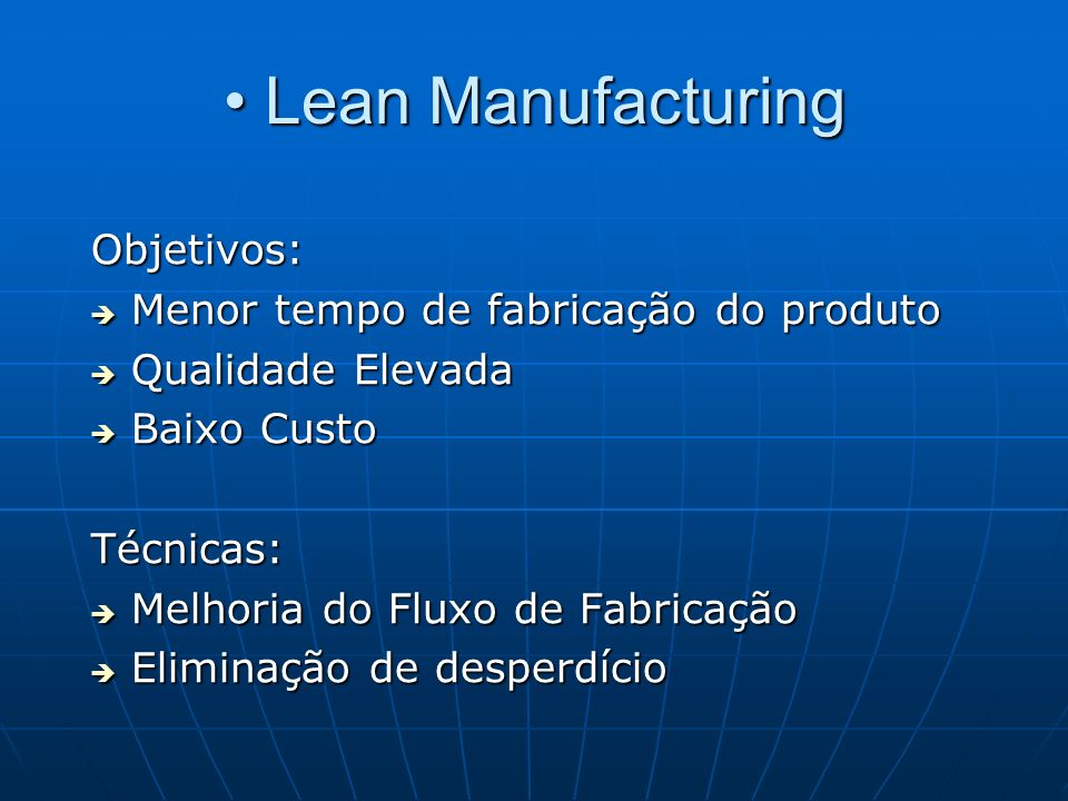 Lean Manufacturing Objetivos: Menor tempo de fabricação do produto
