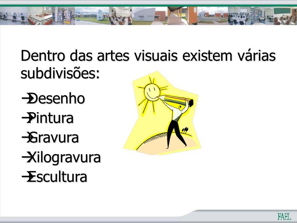 Dentro das artes visuais existem várias subdivisões: