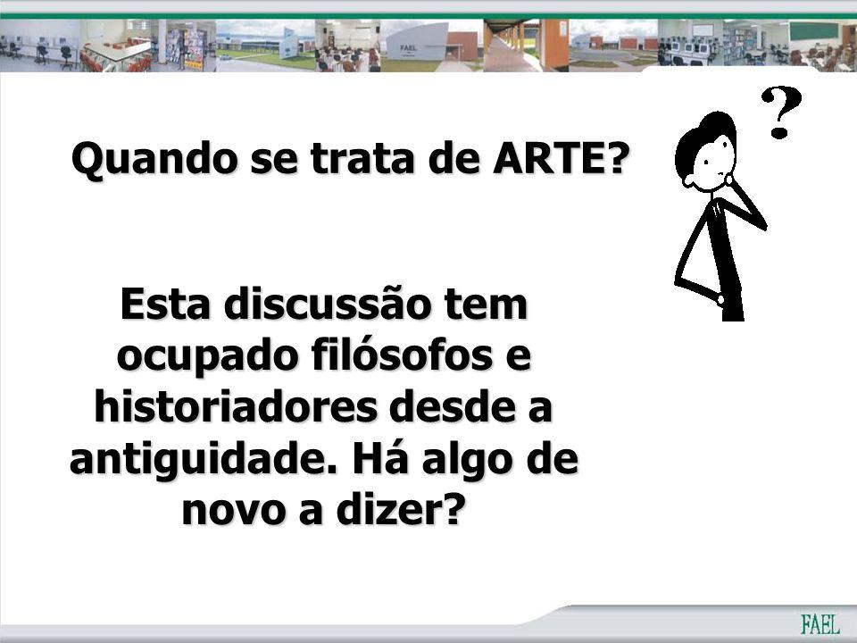 Quando se trata de ARTE. Esta discussão tem ocupado filósofos e historiadores desde a antiguidade.
