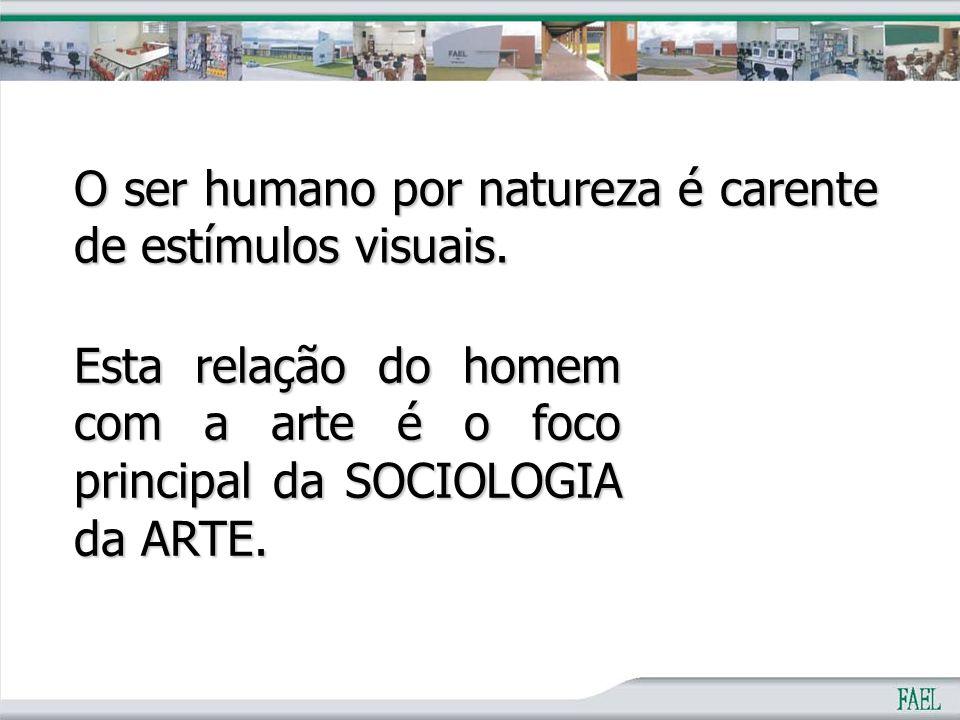 O ser humano por natureza é carente de estímulos visuais.