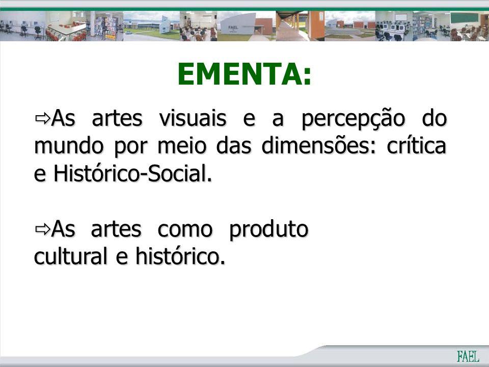 EMENTA: As artes visuais e a percepção do mundo por meio das dimensões: crítica e Histórico-Social.