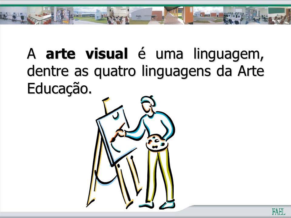 A arte visual é uma linguagem, dentre as quatro linguagens da Arte Educação.