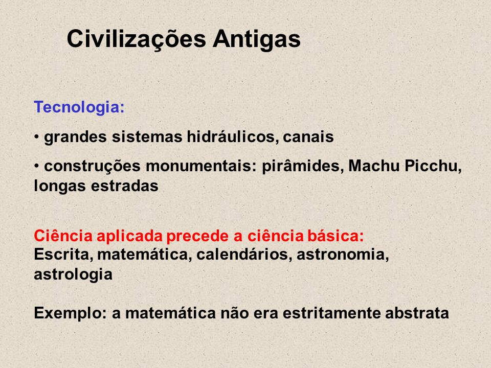 Civilizações Antigas Tecnologia: grandes sistemas hidráulicos, canais