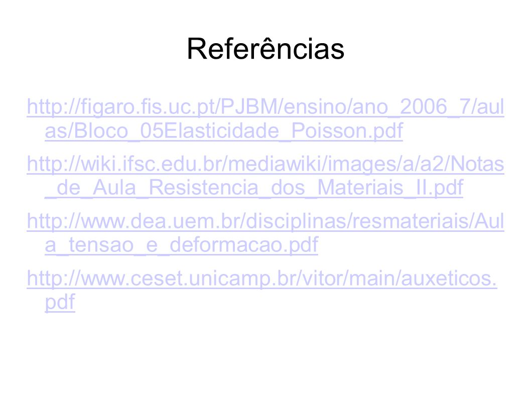 Referências http://figaro.fis.uc.pt/PJBM/ensino/ano_2006_7/aul as/Bloco_05Elasticidade_Poisson.pdf.