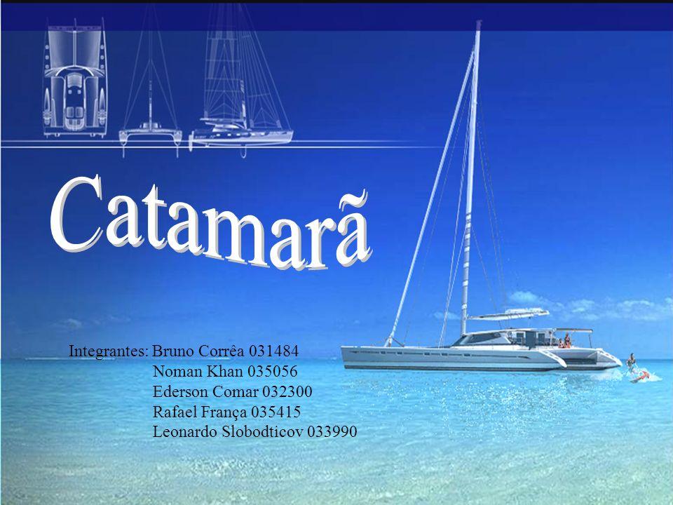 Catamarã Integrantes: Bruno Corrêa 031484 Noman Khan 035056