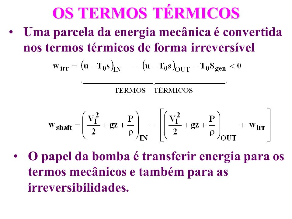 OS TERMOS TÉRMICOS Uma parcela da energia mecânica é convertida nos termos térmicos de forma irreversível.