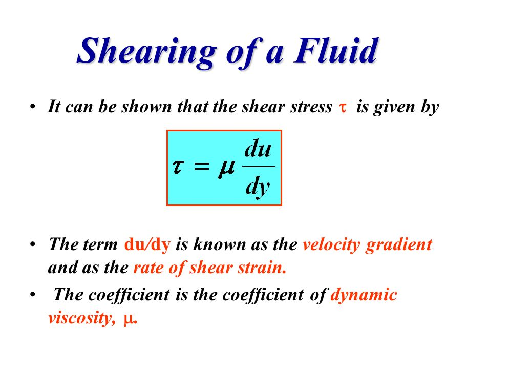 Shearing of a FluidIt can be shown that the shear stress  is given by.