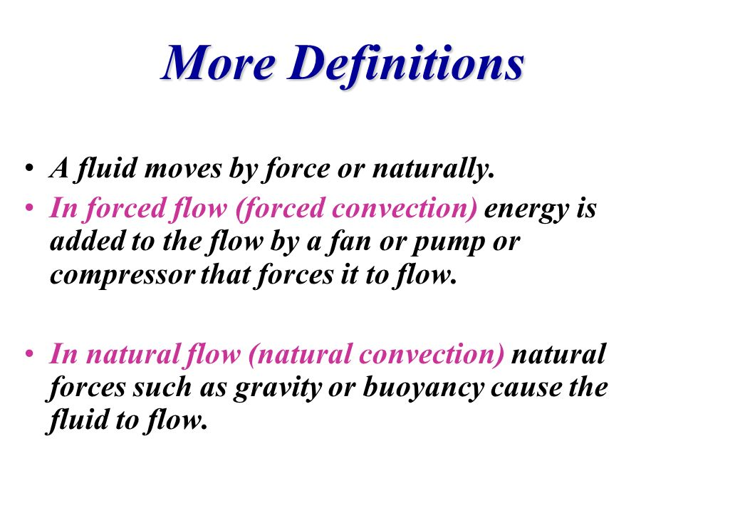 More Definitions A fluid moves by force or naturally.