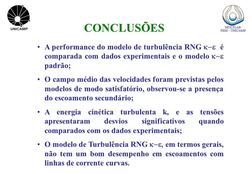 CONCLUSÕES A performance do modelo de turbulência RNG k-e é comparada com dados experimentais e o modelo k-e padrão;