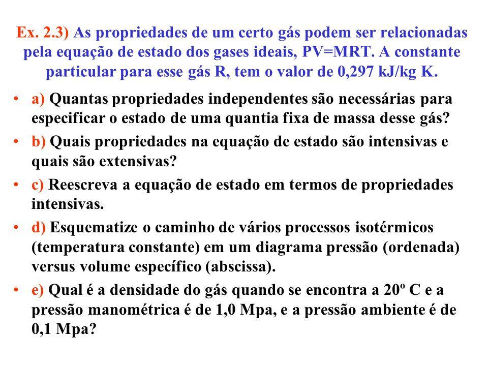 Ex. 2.3) As propriedades de um certo gás podem ser relacionadas pela equação de estado dos gases ideais, PV=MRT. A constante particular para esse gás R, tem o valor de 0,297 kJ/kg K.