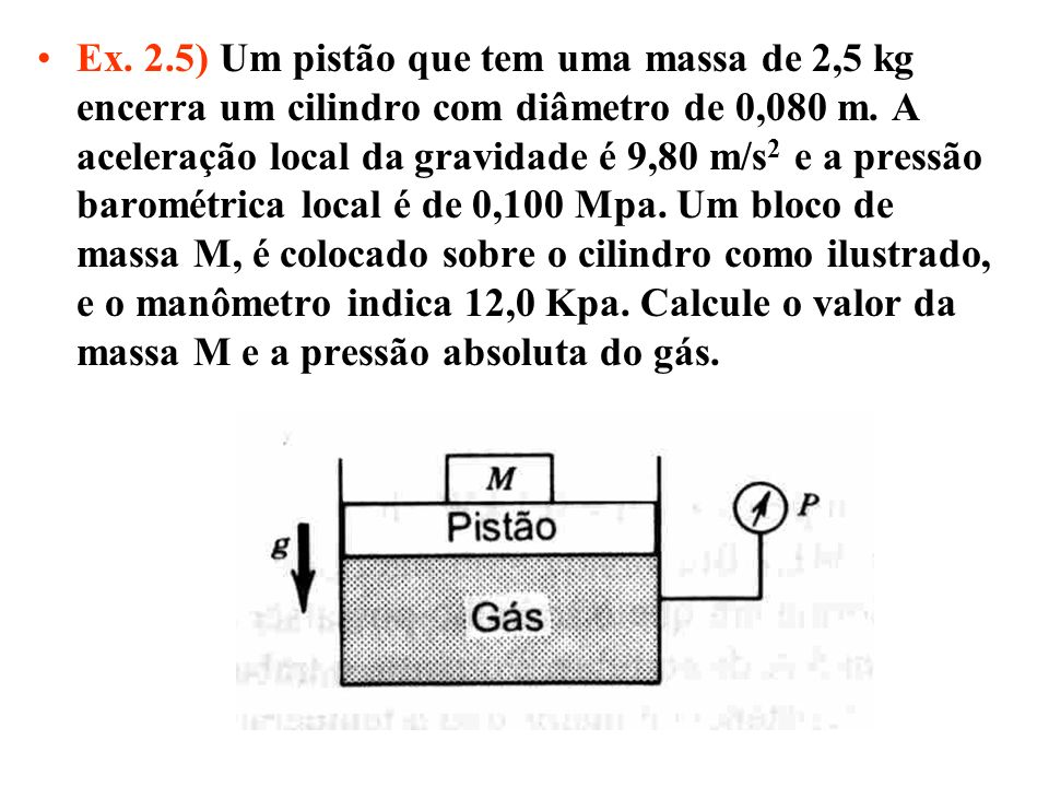Ex. 2.5) Um pistão que tem uma massa de 2,5 kg encerra um cilindro com diâmetro de 0,080 m.