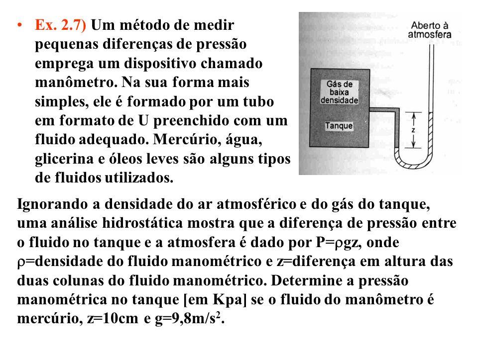 Ex. 2.7) Um método de medir pequenas diferenças de pressão emprega um dispositivo chamado manômetro. Na sua forma mais simples, ele é formado por um tubo em formato de U preenchido com um fluido adequado. Mercúrio, água, glicerina e óleos leves são alguns tipos de fluidos utilizados.