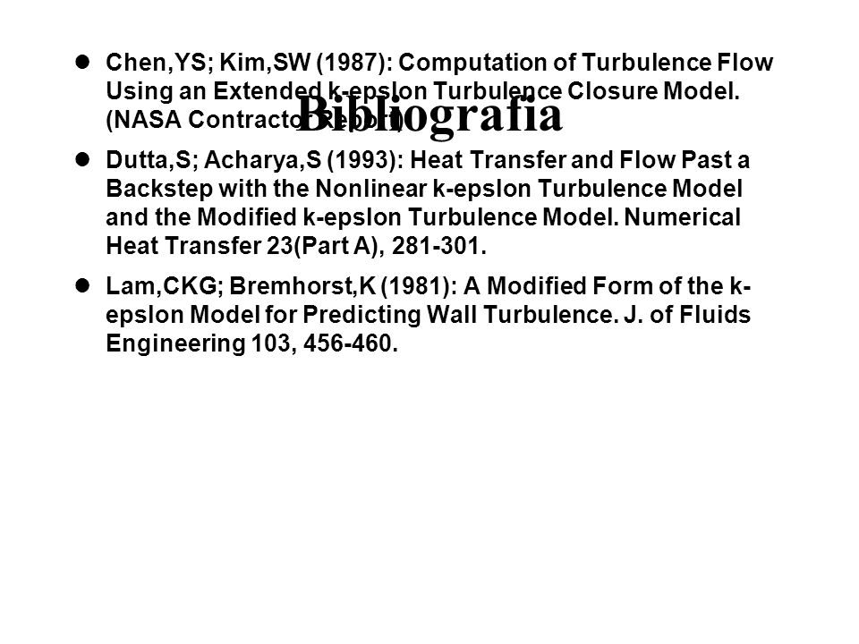 Chen,YS; Kim,SW (1987): Computation of Turbulence Flow Using an Extended k-epslon Turbulence Closure Model. (NASA Contractor Report)