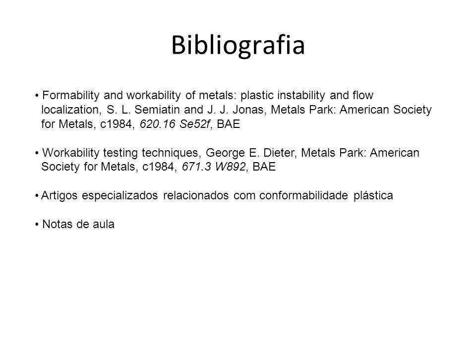 Bibliografia Formability and workability of metals: plastic instability and flow.