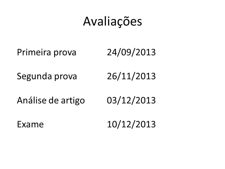Avaliações Primeira prova 24/09/2013 Segunda prova 26/11/2013