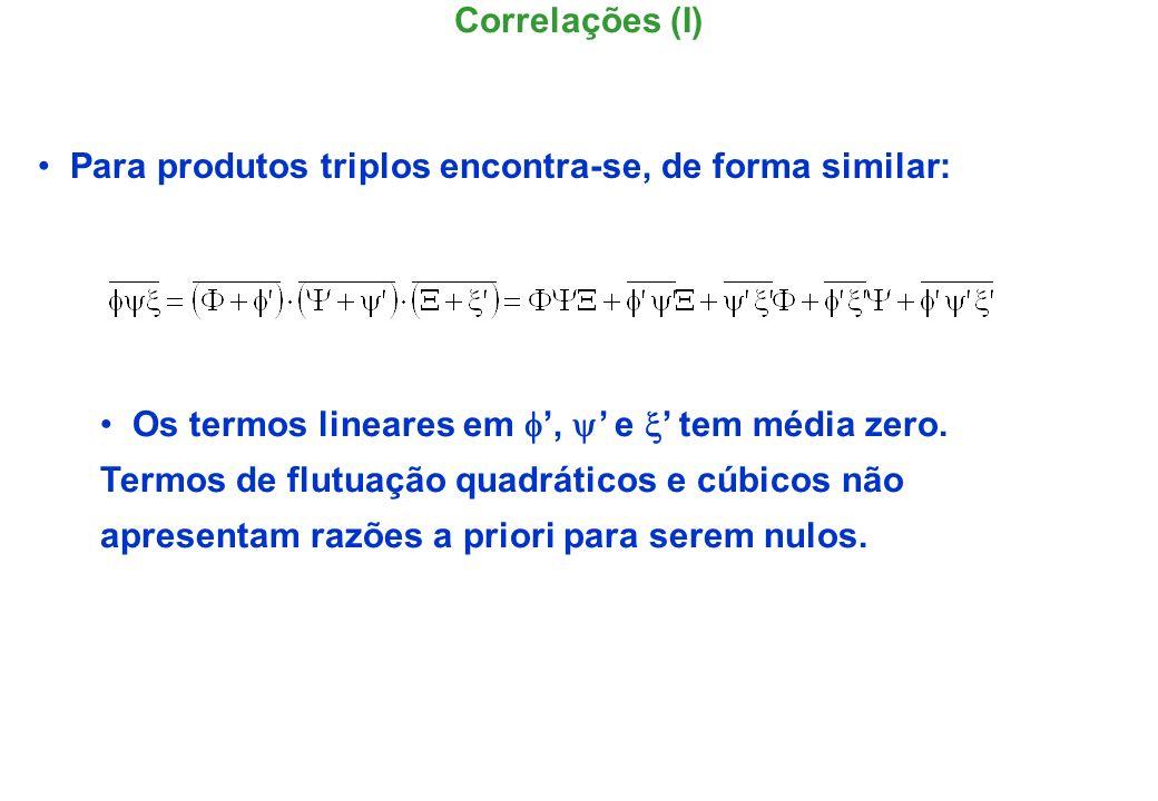 Correlações (I) Para produtos triplos encontra-se, de forma similar: