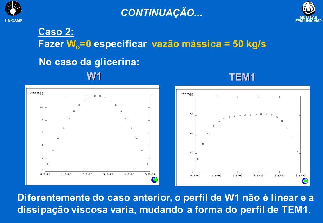 CONTINUAÇÃO... Caso 2: Fazer Wo=0 especificar vazão mássica = 50 kg/s. No caso da glicerina: W1.